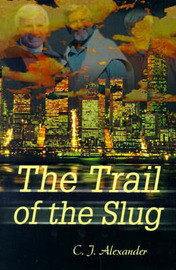 The Trail of the Slug by C. J. Alexander image