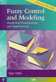 Fuzzy Control and Modeling: Analytical Foundations and Applications by Hao Ying image