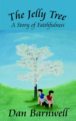 The Jelly Tree: A Story of Faithfulness by Dan Barnwell