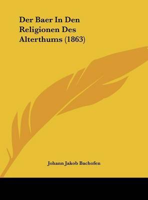 Der Baer in Den Religionen Des Alterthums (1863) by Johann Jakob Bachofen