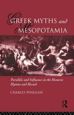 Greek Myths and Mesopotamia by Charles Penglase