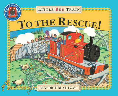 The Little Red Train: To The Rescue by Benedict Blathwayt