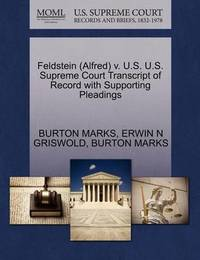 Feldstein (Alfred) V. U.S. U.S. Supreme Court Transcript of Record with Supporting Pleadings by Burton Marks