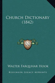 Church Dictionary (1842) by Walter Farquhar Hook