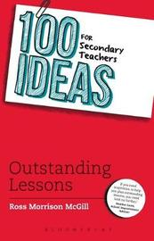 100 Ideas for Secondary Teachers: Outstanding Lessons by Ross Morrison McGill