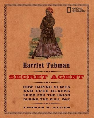 Harriet Tubman, Secret Agent by Thomas B Allen image