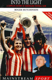 Into the Light: A Complete History of Sunderland Football Club by Roger Hutchinson image