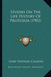 Studies on the Life History of Protozoa (1902) by Gary Nathan Calkins