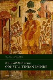 Religions of the Constantinian Empire by Mark Edwards