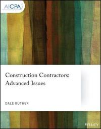 Construction Contractors: Advanced Issues by Dale Ruther