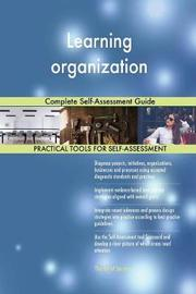 Learning Organization Complete Self-Assessment Guide by Gerardus Blokdyk