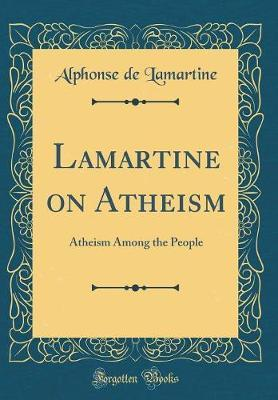 Lamartine on Atheism by Alphonse De Lamartine image