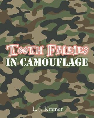 Tooth Fairies in Camouflage by L J Kramer
