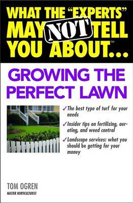 """What the """"Experts"""" May Not Tell You About...Growing the Perfect Lawn by Thomas Leo Ogren image"""