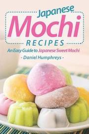 Japanese Mochi Recipes by Daniel Humphreys
