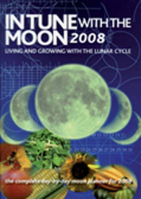 In Tune with the Moon: Living and Growing with the Lunar Cycle: 2008 image