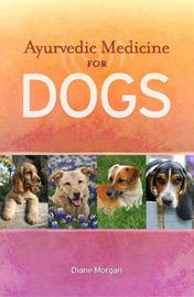 Ayurvedic Medicine for Dogs by Diane Morgan image