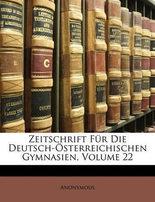 Zeitschrift Fr Die Deutsch-Sterreichischen Gymnasien, Volume 22 by * Anonymous image