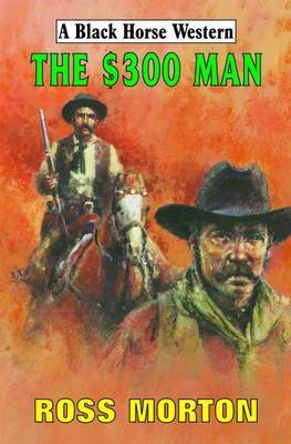 The $300 Man by Ross Morton