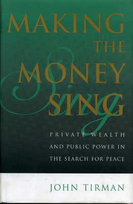 Making the Money Sing by John Tirman