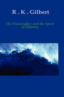 The Wave Walker and the Spirit of Malama by R.K. Gilbert