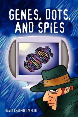 Genes, Dots, and Spies by David Bradford Welsh image