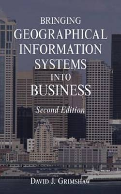 Bringing Geographical Information Systems into Business by David J. Grimshaw
