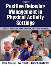Positive Behavior Management in Physical Activity Settings by Barry W. Lavay
