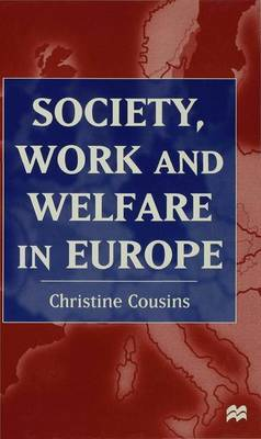 Society, Work and Welfare in Europe by Christine Cousins