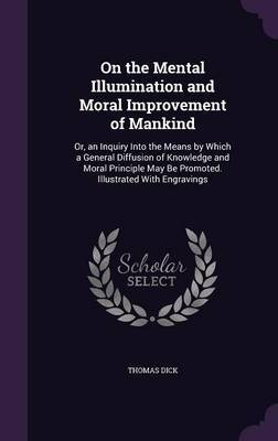 On the Mental Illumination and Moral Improvement of Mankind by Thomas Dick image