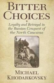 Bitter Choices by Michael Khodarkovsky