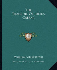 The Tragedie of Julius Caesar by William Shakespeare