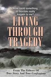 Living Through Tragedy by Editors of True Story and True Confessio