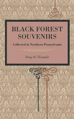 Black Forest Souvenirs by Henry W Shoemaker