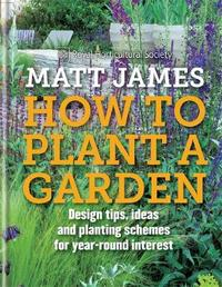 RHS How to Plant a Garden by Matt James