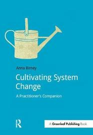 Cultivating System Change by Anna Birney