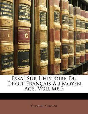 Essai Sur L'Histoire Du Droit Francaise Au Moyen GE, Volume 2 by Charles Giraud image