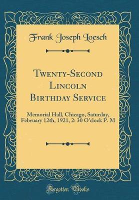 Twenty-Second Lincoln Birthday Service by Frank Joseph Loesch
