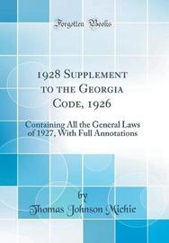 1928 Supplement to the Georgia Code, 1926 by Thomas Johnson Michie