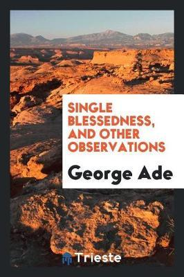 Single Blessedness, and Other Observations by George Ade