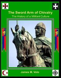 The Sword Arm of Chivalry by James M Volo