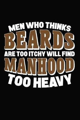 Men Who Thinks Beards Are Too Itchy Will Find Manhood Too Heavy by Artees Moustache Publishing