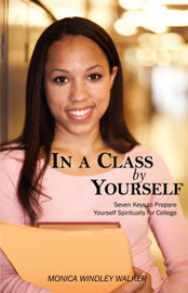 In a Class by Yourself: Seven Keys to Prepare Yourself Spiritually for College by Monica W Walker image