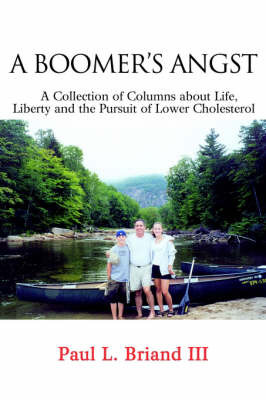 Boomer's Angst: A Collection of Columns about Life, Liberty and the Pursuit of Lower Cholesterol by Paul L Briand image