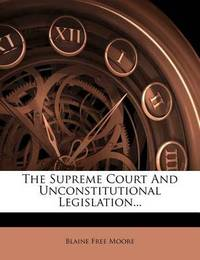 The Supreme Court and Unconstitutional Legislation... by Blaine Free Moore