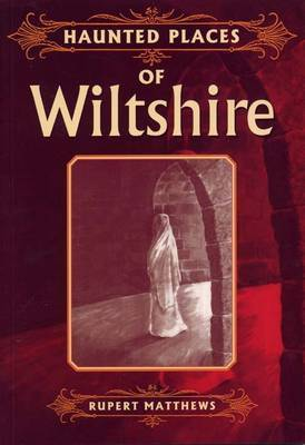 Haunted Places of Wiltshire by Ruper Matthews