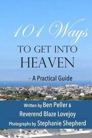 101 Ways to Get Into Heaven by Ben Peller