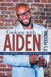 Cooking with Aiden by Chef Aiden J Baptiste-Boissiere