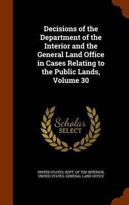 Decisions of the Department of the Interior and the General Land Office in Cases Relating to the Public Lands, Volume 30 image
