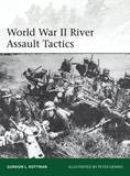 World War II River Assault Tactics by Gordon L. Rottman